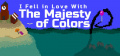 I Fell In Love With the Majesty of Colors - STEAM - Title Card.jpg